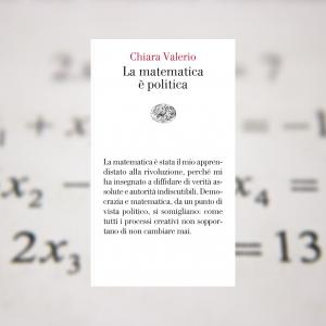 """Il """"teorema letterario"""" di Chiara Valerio: la matematica è politica"""