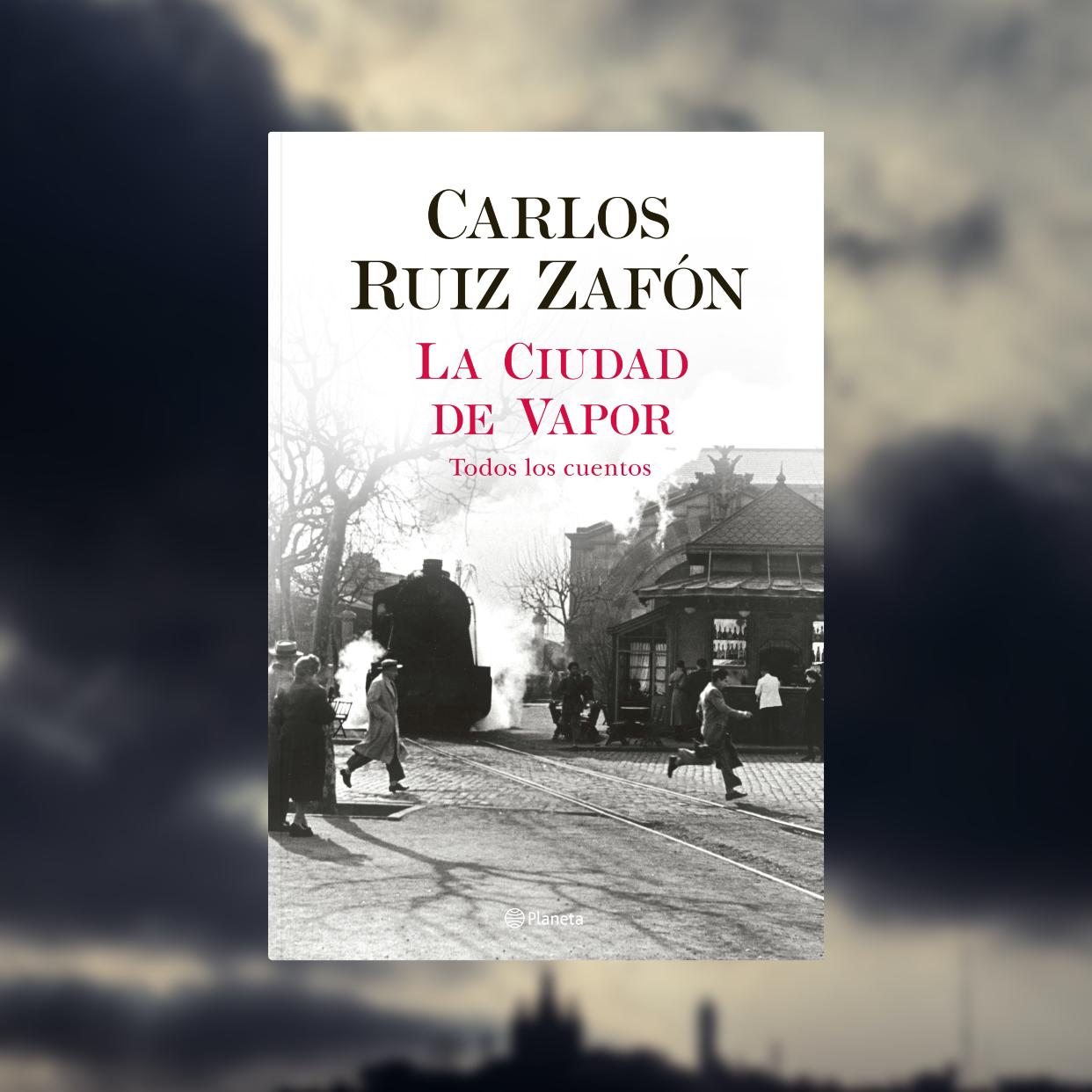 La Ciudad de Vapor: la raccolta postuma di Carlos Ruiz Zafón