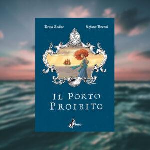 Il porto proibito di Teresa Radice e Stefano Turconi